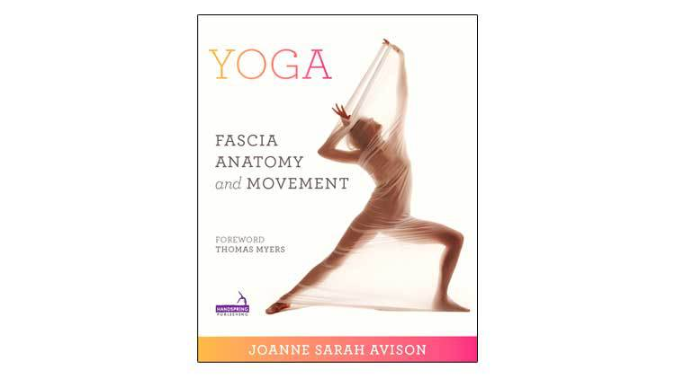 Yoga, Fascia, Anatomy, Movement, Joanne, Sarah, Avison, book, Thomas, Myers