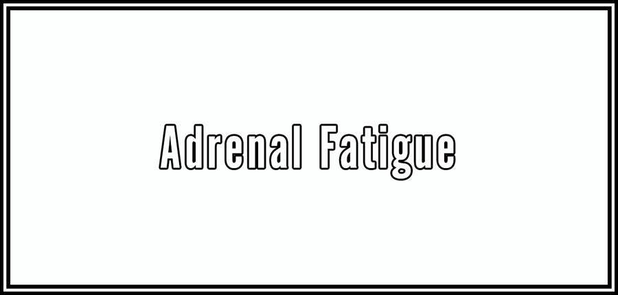 Adrenal, Fatigue
