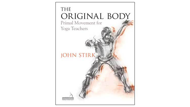 John, Stirk, The, Original, Body, Primal, Movement, Yoga, Teachers, Book