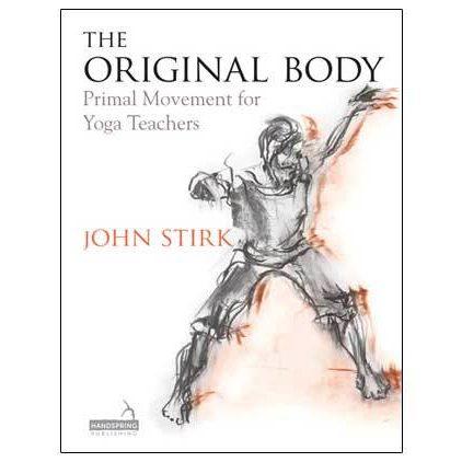 John, Stirk, The, Original, Body, Primal, Movement, Yoga, Teachers, Book